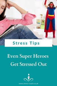 Even Super Heroes Get Stressed Burnt Out Exhausted Stress Tips For Super Mums Super Dads Carers Stress Coach Training