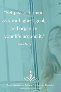 """""""Set peace of mind as your highest goal, and organize your life around it."""" — Brian Tracy"""