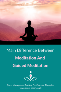 Main Difference Between Meditation and Guided Meditation - Training For Coaches, Therapists - Stress Coach Training