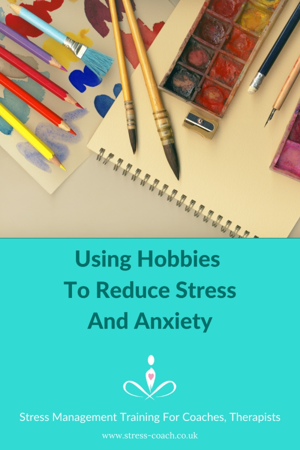 why hobbies reduce stress and anxiety - relaxation therapist training - stress management training