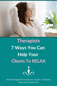 Therapists - 7 Ways You Can Help And Teach Your Clients How To Relax
