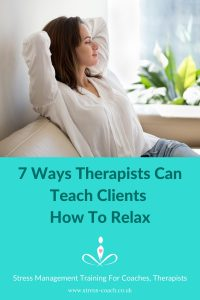 7 ways therapists can teach their clients how to relax deeply