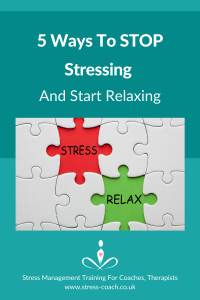 5-Ways-To-Stop-Stressing-And-Stop-Relaxing-by-Stress-Management-Training-School-For-Coaches-Therapists