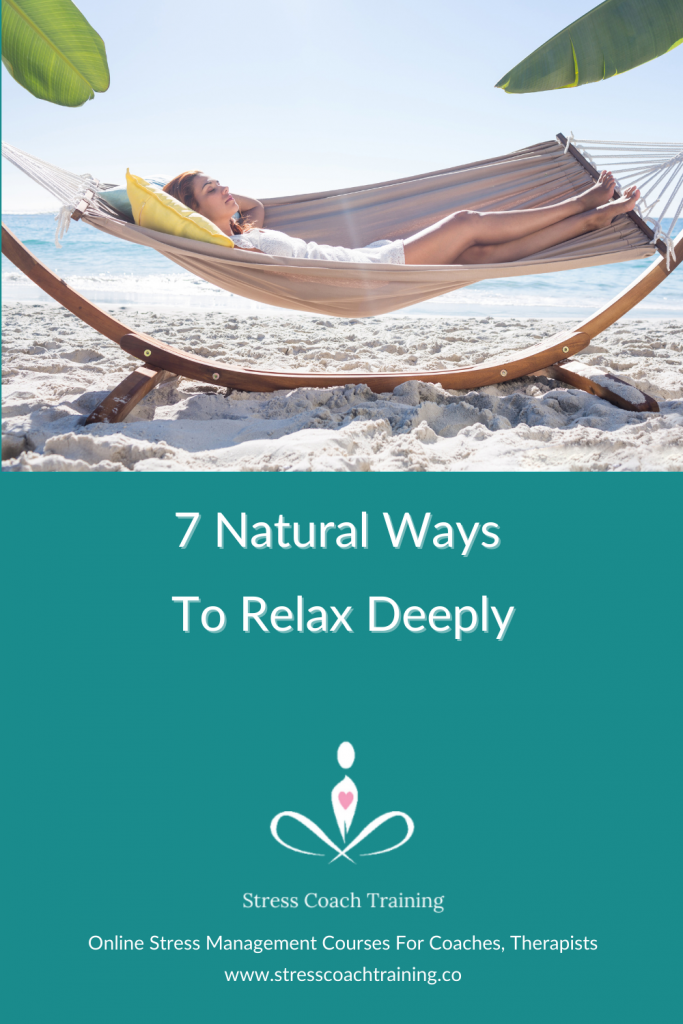 7 Natural Ways To Relax Deeply And Sleep - Deep Relaxation Techniques Relaxation Exercises, Relaxation Aids That Will Help You Move Off The Stress Response