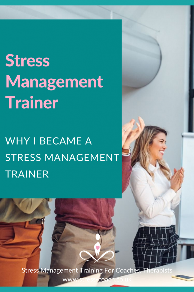 Why I Became A Stress Management Trainer For Therapists, Coaches and Organisations - Stress Management Training School